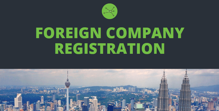 In-Depth Guidelines For Foreign Company Registration in Malaysia